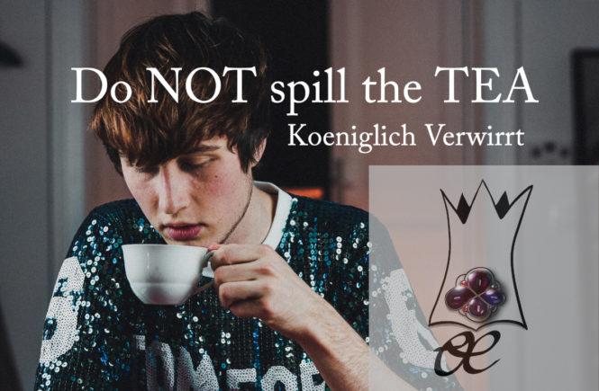 Alles über Tee | Koeniglich Verwirrt #40